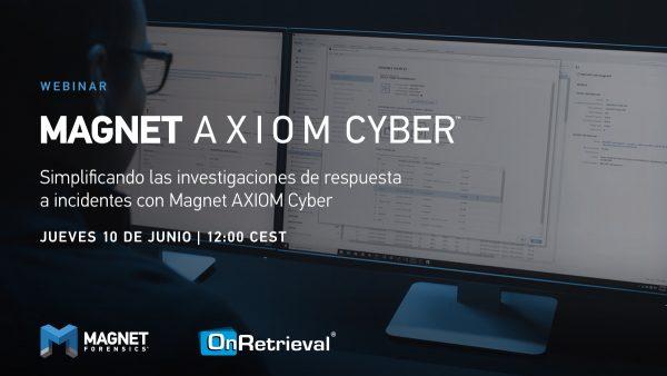 Webinar: Simplificando las investigaciones de respuesta a incidentes con Magnet AXIOM Cyber.