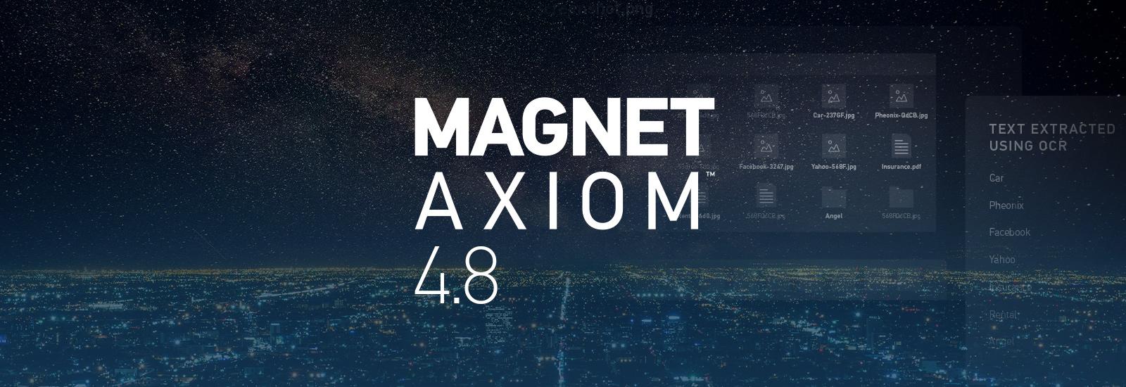 Magnet AXIOM 4.8 y Magnet Cyber 4.8 ya disponibles.